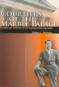 Courtiers of the Marble Palace: The Rise And Influence of the Supreme Court Law Clerk (Paperback)