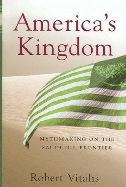America's Kingdom: Mythmaking on the Saudi Oil Frontier (Hardcover)