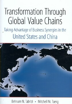 Transformation Through Global Value Chains: Taking Advantage of Business Synergies in the United States and China (Hardcover)