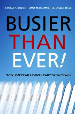 Busier Than Ever!: Why American Families Can't Slow Down (Paperback)