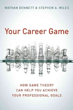 Your Career Game: How Game Theory Can Help You Achieve Your Professional Goals (Hardcover)