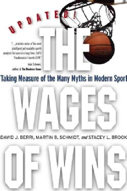 The Wages of Wins: Taking Measure of the Many Myths in Modern Sport (Paperback)