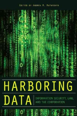 Harboring Data: Information Security, Law, and the Corporation (Hardcover)