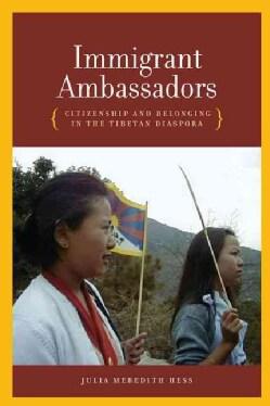 Immigrant Ambassadors: Citizenship and Belonging in the Tibetan Diaspora (Hardcover)