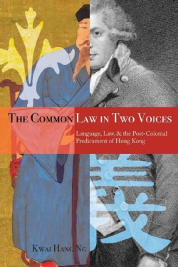 Common Law in Two Voices: Language, Law, and the Postcolonial Dilemma in Hong Kong (Paperback)