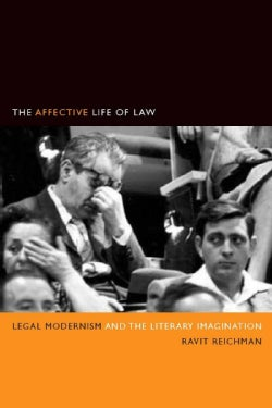 The Affective Life of Law: Legal Modernism and the Literary Imagination (Hardcover)