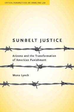 Sunbelt Justice: Arizona and the Transformation of American Punishment (Paperback)