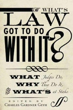 What's Law Got to Do With It?: What Judges Do, Why They Do It, and What's at Stake (Paperback)
