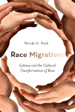 Race Migrations: Latinos and the Cultural Transformation of Race (Hardcover)