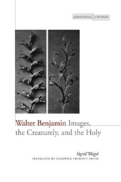 Walter Benjamin: Images, the Creaturely, and the Holy (Paperback)
