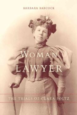Woman Lawyer: The Trials of Clara Foltz (Paperback)