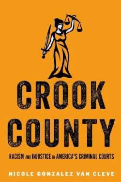 Crook County: Racism and Injustice in America's Largest Criminal Court (Hardcover)
