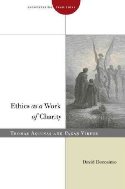 Ethics As a Work of Charity: Thomas Aquinas and Pagan Virtue (Hardcover)