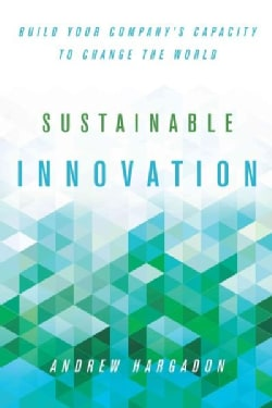 Sustainable Innovation: Build Your Company's Capacity to Change the World (Hardcover)