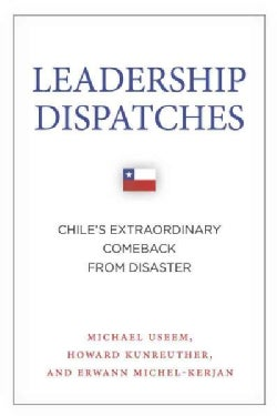Leadership Dispatches: Chile's Extraordinary Comeback from Disaster (Hardcover)