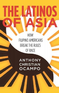 The Latinos of Asia: How Filipino Americans Break the Rules of Race (Hardcover)
