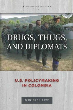 Drugs, Thugs, and Diplomats: U.S. Policymaking in Colombia (Paperback)