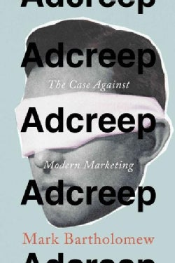 Adcreep: The Case Against Modern Marketing (Hardcover)