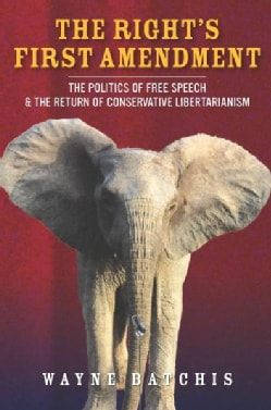 The Right's First Amendment: The Politics of Free Speech & the Return of Conservative Libertarianism (Hardcover)