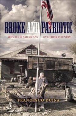 Broke and Patriotic: Why Poor Americans Love Their Country (Hardcover)