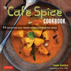 The Cafe Spice Cookbook: 84 Quick and Easy Indian Recipes for Everyday Meals (Paperback)