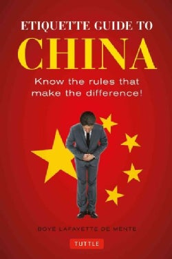 Etiquette Guide to China: Know the rules that make the difference! (Paperback)