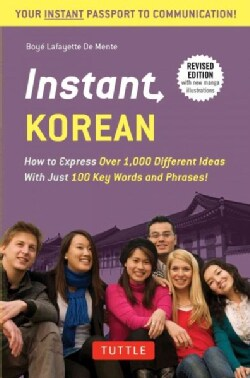 Instant Korean: How to Express over 1,000 Different Ideas With Just 100 Key Words and Phrases! (A Korean Language... (Paperback)