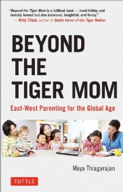 Beyond the Tiger Mom: East-West Parenting for the Global Age (Hardcover)