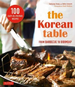 The Korean Table: From Barbecue to Bibimbap: 100 Easy-to-Prepare Recipes (Paperback)