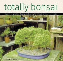 Totally Bonsai: A Guide to Growing, Shaping, and Caring for Miniature Trees and Shrubs (Hardcover)