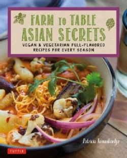 Farm to Table Asian Secrets: Vegan & Vegetarian Full-Flavored Recipes for Every Season (Paperback)