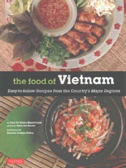 The Food of Vietnam: Easy-to-Follow Recipes from the Country's Major Regions (Paperback)