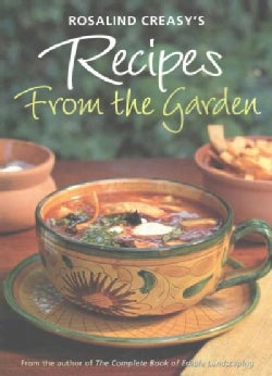 Rosalind Creasy's Recipes from the Garden: 200 Exciting Recipes from the Author of the Complete Book of Edible La... (Paperback)