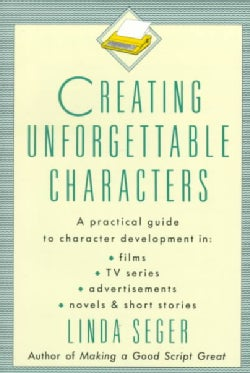 Creating Unforgettable Characters (Paperback)