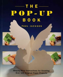 The Pop-Up Book: Step-By-Step Instructions for Creating Over 100 Original Paper Projects (Paperback)