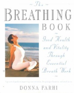 The Breathing Book: Good Health and Vitality Through Essential Breath Work (Paperback)