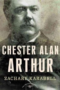 Chester Alan Arthur: The American Presidents (Hardcover)