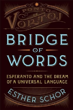 Bridge of Words: Esperanto and the Dream of a Universal Language (Hardcover)