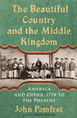 The Beautiful Country and the Middle Kingdom: America and China, 1776 to the Present (Hardcover)