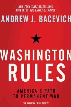 Washington Rules: America's Path to Permanent War (Paperback)