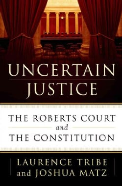 Uncertain Justice: The Roberts Court and the Constitution (Hardcover)