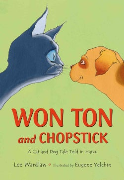 Won Ton and Chopstick: A Cat and Dog Tale Told in Haiku (Hardcover)