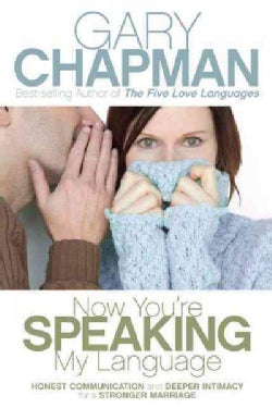 Now You're Speaking My Language: Honest Communication and Deeper Intimacy for a Stronger Marriage (Paperback)