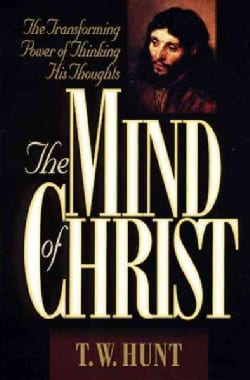 The Mind of Christ: The Transforming Power of Thinking His Thoughts (Paperback)