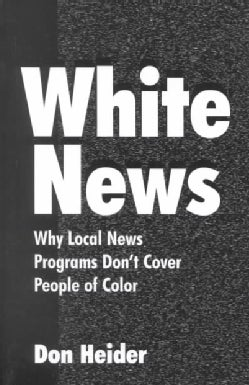 White News: Why Local News Programs Don't Cover People of Color (Paperback)