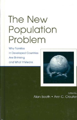 The New Population Problem: Why Families In Developed Countries Are Shrinking And What It Means (Hardcover)