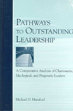 Pathways to Outstanding Leadership: A Comparative Analysis of Charismatic, Ideological, And Pragmatic Leaders (Hardcover)
