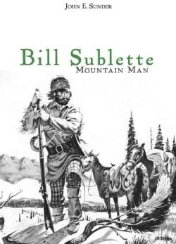 Bill Sublette: Mountain Man (Paperback)