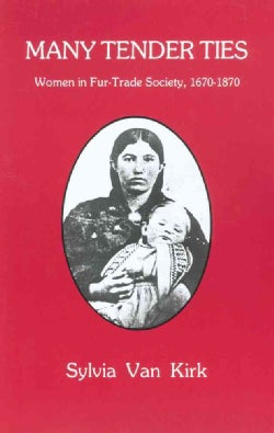 Many Tender Ties: Women in Fur-Trade Society, 1670-1870 (Paperback)