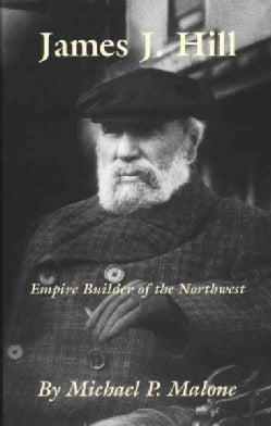 James J. Hill: Empire Builder of the Northwest (Paperback)